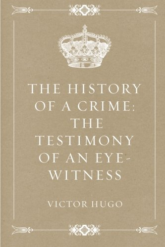 The History of a Crime: The Testimony of an Eye-Witness