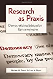 img - for Research as Praxis: Democratizing Education Epistemologies (Critical Qualitative Research) book / textbook / text book
