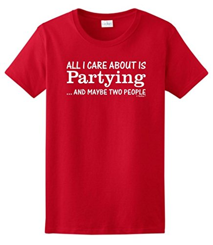 All I Care About Is Partying And Maybe Two People Ladies T-Shirt Small Red front-71363