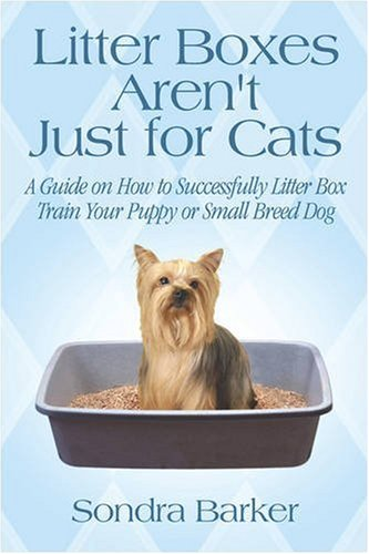 Litter Boxes Aren't Just for Cats: A Guide on How to Successfully Litter Box Train Your Puppy or Small Breed Dog