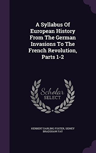 A Syllabus Of European History From The German Invasions To The French Revolution, Parts 1-2