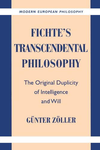 Fichte's Transcendental Philosophy: The Original Duplicity of Intelligence and Will (Modern European Philosophy)