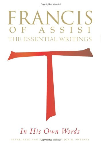 Download Francis of Assisi in His Own Words: The Essential Writings