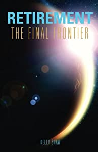 Retirement: The Final Frontier from CreateSpace Independent Publishing Platform
