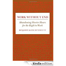 Work Without End: Abandoning Shorter Hours for the Right to Work (Labor And Social Change)