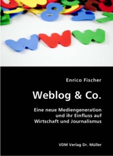 Weblog & Co: Eine neue Mediengeneration und ihr Einfluss auf Wirtschaft und Journalismus