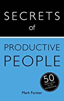 Secrets of Productive People: 50 Techniques To Get Things Done: Teach Yourself