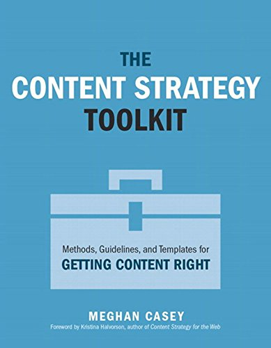 Download The Content Strategy Toolkit: Methods, Guidelines, and Templates for Getting Content Right (Voices That Matter)