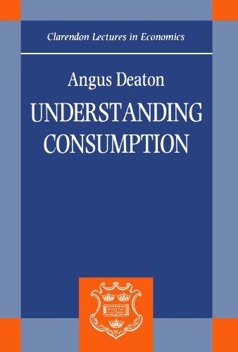 Understanding Consumption (Clarendon Lectures in Economics) PDF