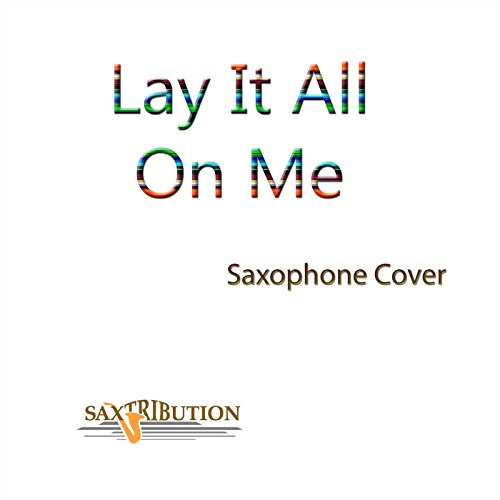 Lay It All On Me (Saxophone Cover)