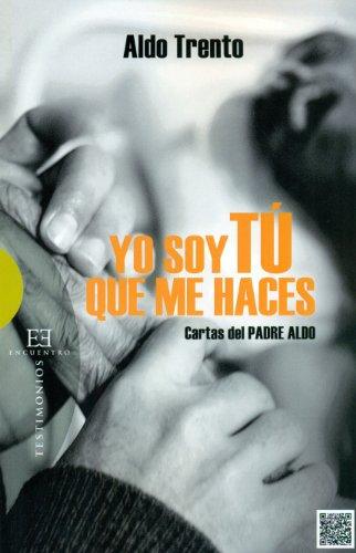 Yo soy Tú que me haces: Cartas del Padre Aldo (Ensayo)