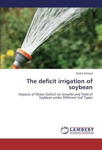 The deficit irrigation of soybean: Impacts of Water Deficit on Growth and Yield of Soybean under Different Soil Types (Different Types Of Soil compare prices)
