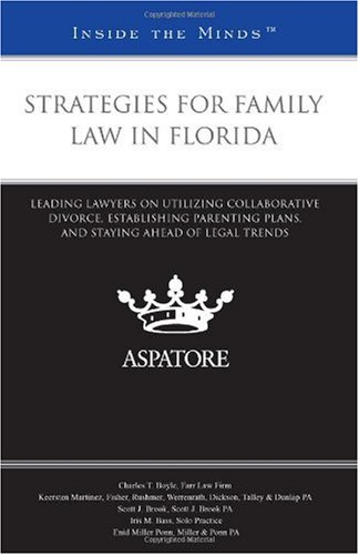 Strategies for Family Law in Florida: Leading Lawyers on Establishing Co-Parenting Agreements, Settling through Collaborative Law, and Staying Ahead of Legal Trends (Inside the Minds)