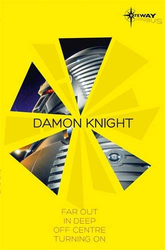 Damon Knight SF Gateway Omnibus: Far Out, In Deep, Off Centre, Turning on PDF