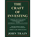 img - for [(The Craft of Investing: Growth and Value Stocks Emerging Markets Funds Retirement and Estate Planning )] [Author: John Train] [Apr-2012] book / textbook / text book