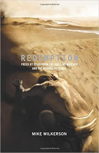 Redemption: Freed by Jesus from the Idols We Worship and the Wounds We Carry