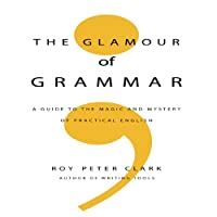 The Glamour of Grammar (       UNABRIDGED) by Roy Peter Clark Narrated by Roy Peter Clark