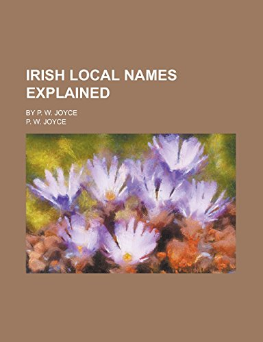 Irish Local Names Explained; By P. W. Joyce