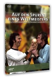 Auf den Spuren eines Weltmeisters: Der Triumph von München - Die Dokumentation der WM '74
