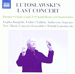 Lutoslawski's Last Concert: Partita, Chain 1 and 2; Chantefleurs et Chantefables
