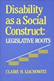 img - for Disability as a Social Construct: Legislative Roots by Claire H. Liachowitz (1988-10-01) book / textbook / text book