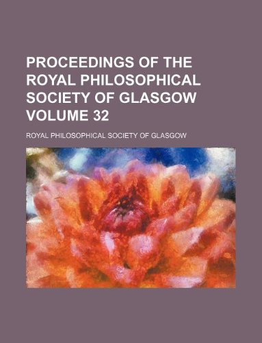 Proceedings of the Royal Philosophical Society of Glasgow Volume 32