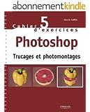 Cahier n85 d'exercices Photoshop - Trucages et photomontages