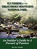 Fly Fishing in the Great Smoky Mountains National Park: An Insider's Guide to A Pursuit of Passion