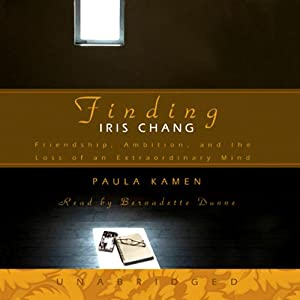 Finding Iris Chang: Friendship, Ambition, and the Loss of an Extraordinary Mind | [Paula Kamen]