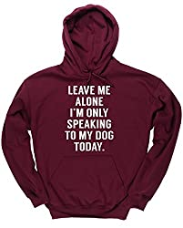 HippoWarehouse LEAVE ME ALONE I'M ONLY SPEAKING TO MY DOG TODAY unisex Hoodie hooded top