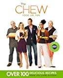 The Chew: Food. Life. Fun [Movie Tie-In edition] ABC's TV show (OVER 100 DELICIOUS RECIPES From THE CHEW kitchen)