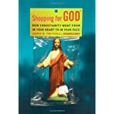 Shopping for God: How Christianity Went from In Your Heart to In Your Face ~ James B. Twitchell