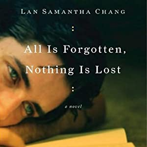 All Is Forgotten, Nothing Is Lost | [Lan Samantha Chang]