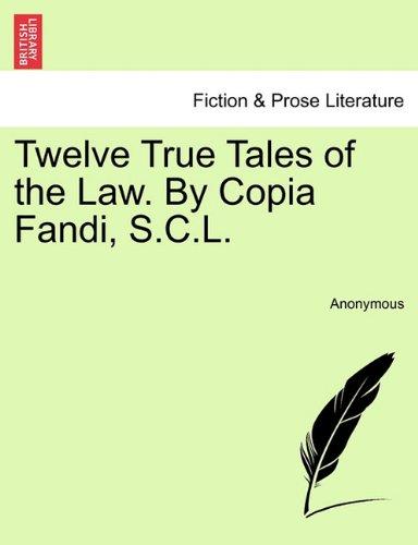 Twelve True Tales of the Law. By Copia Fandi, S.C.L.
