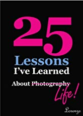 25 Lessons I've Learned about Photography...Life (text only)