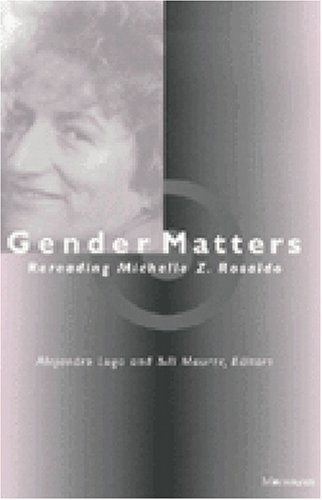 Gender Matters: Rereading Michelle Z. Rosaldo