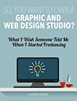 So, You Want to Own a Graphic and Web Design Studio? Front Cover