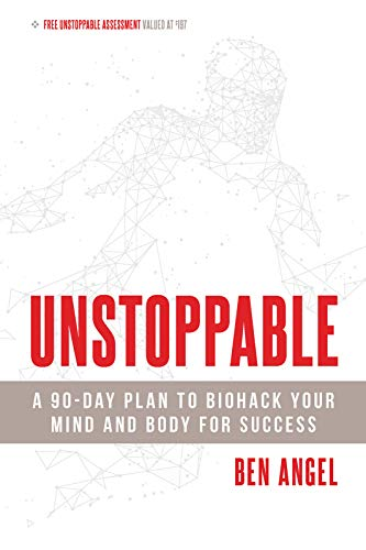 Unstoppable A 90-Day Plan to Biohack Your Mind and Body for Success [Angel, Ben] (Tapa Blanda)