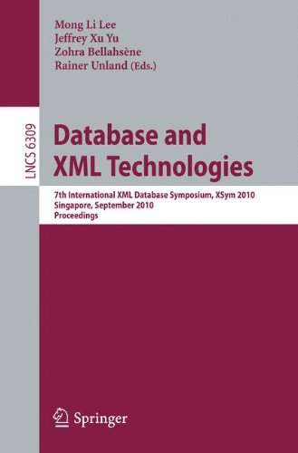 Database And Xml Technologies: 7Th International Xml Database Symposium, Xsym 2010, Singapore, September 17, 2010, Proceedings (Lecture Notes In ... Applications, Incl. Internet/Web, And Hci)