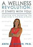 A Wellness Revolution: It Starts with YOU!: Unveiling and Defeating the Silent Killer in the Body of Christ