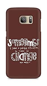 AMEZ painful situation change us Back Cover For Samsung Galaxy S7 Edge