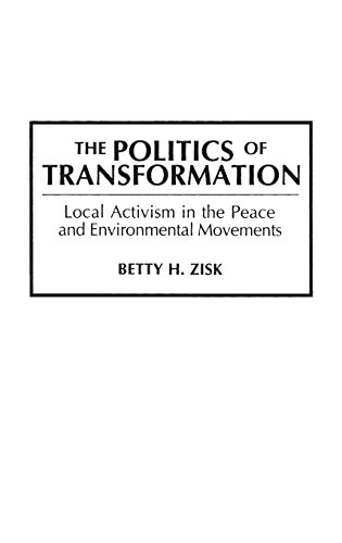 The Politics of Transformation: Local Activism in the Peace and Environmental Movements (Praeger Series in Transformatio