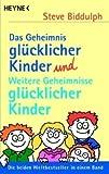 Das Geheimnis gl�cklicher Kinder und Weitere Geheimnisse gl�cklicher Kinder (3453600797) by Biddulph, Steve