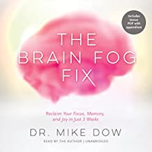 The Brain Fog Fix: Reclaim Your Focus, Memory, and Joy in Just 3 Weeks (       UNABRIDGED) by Dr. Mike Dow Narrated by Dr. Mike Dow