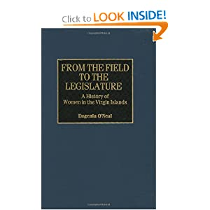 From the Field to the Legislature: A History of Women in the Virgin Islands (Contributions in Women's Studies)