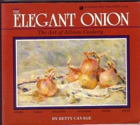 The Elegant Onion: The Art of Allium Cookery, Betty Cavage