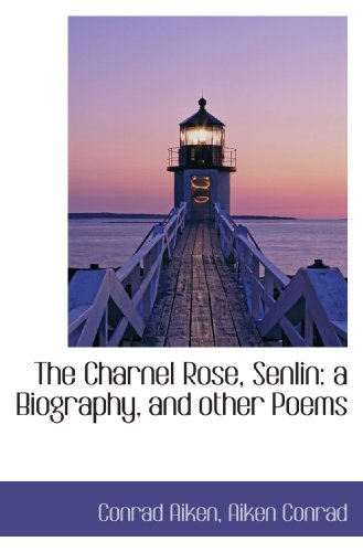The Charnel Rose Senlin a Biography and Other Poems