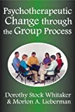 img - for Psychotherapeutic Change through the Group Process [Paperback] [2008] 1st Pbk. Printing Ed. Morton A, Lieberman, Dorothy Stock Whittaker book / textbook / text book