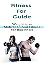 FITNESS FOR GUIDE: WEIGHT LOSS MOTIVATION AND FITNESS FOR BEGINNERS