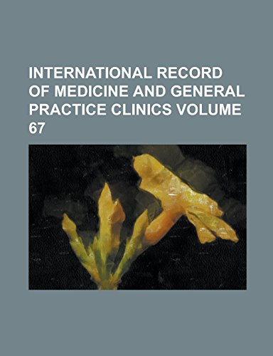 International Record of Medicine and General Practice Clinics Volume 67